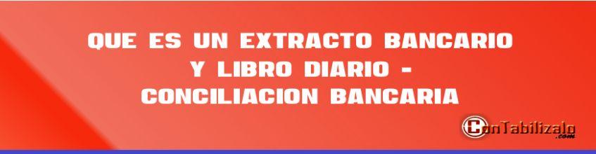 Que es un Extracto Bancario y Libro Diario - Conciliación Bancaria