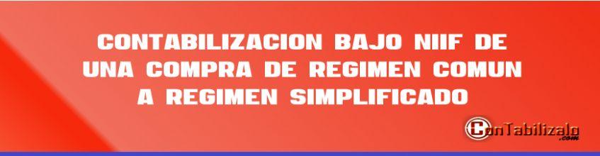 Contabilización bajo NIIF de una COMPRA de Régimen Común a Régimen Simplificado.