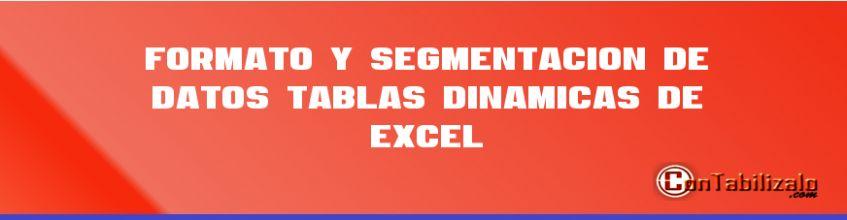Formato y Segmentación de Datos Tablas Dinámicas de Excel