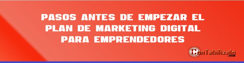 4 Pasos Antes de Empezar el Plan de Marketing Digital Para Emprendedores-