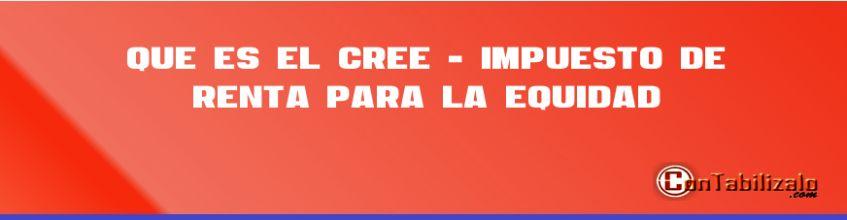 Que es el CREE - impuesto de renta para la Equidad