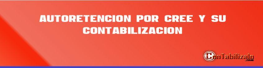 Autoretencion por CREE y su Contabilización