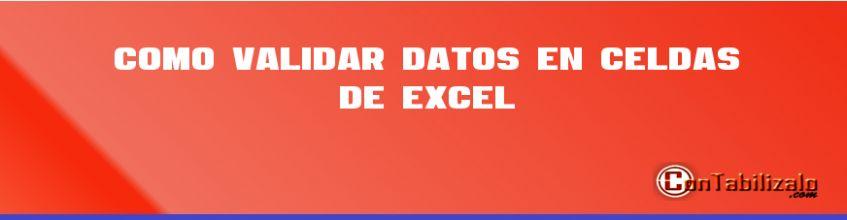 Como Validar datos en Celdas de Excel