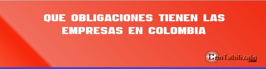 Que Obligaciones Tienen Las Empresas En Colombia