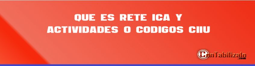 Que es Rete  ICA y actividades o Códigos CIIU