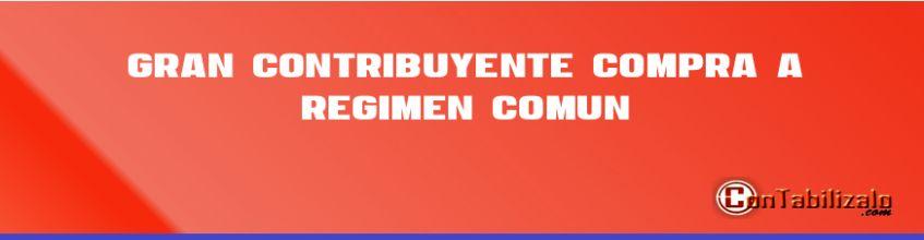 Gran Contribuyente Compra a Régimen Común