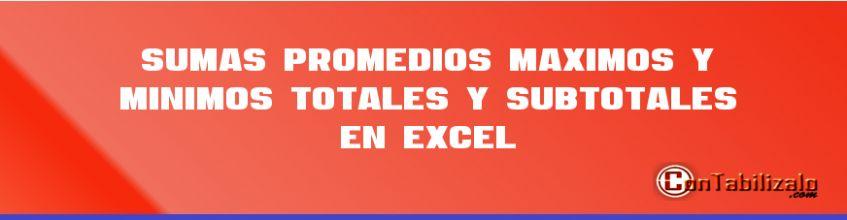 Sumas, Promedios, Máximos y Mínimos, Totales y Subtotales en Excel