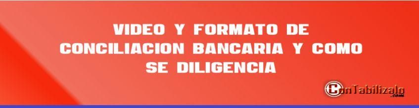 Video y Formato de Conciliación Bancaria y Como se Diligencia