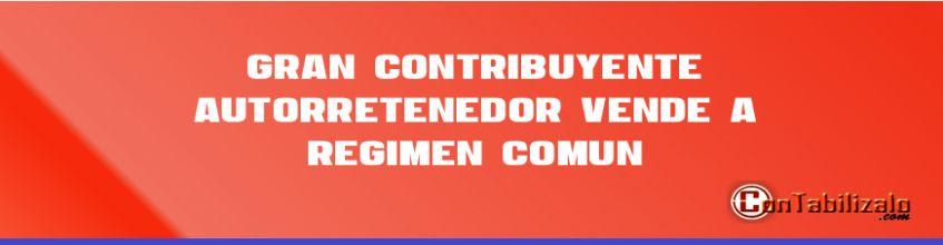 Gran contribuyente autorretenedor vende a régimen común.