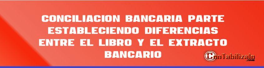 Conciliación Bancaria (Parte 2) Estableciendo diferencias Entre el libro y el Extracto Bancario