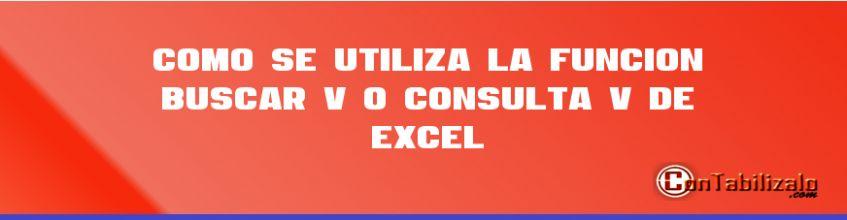 Como se utiliza la función BUSCAR V ó CONSULTA V de Excel