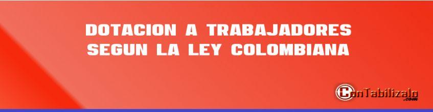 Dotación a Trabajadores Según la Ley Colombiana