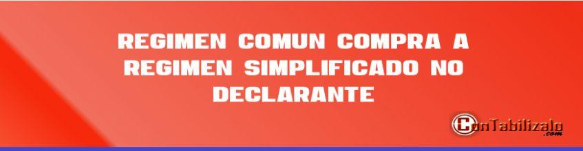 Régimen Común Compra a Régimen Simplificado No Declarante