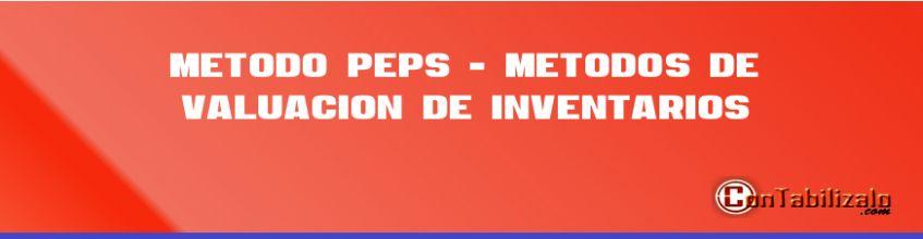 Método PEPS - Metodos de Valuación de Inventarios
