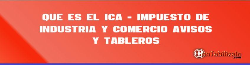 Que es el ICA - impuesto de industria y comercio, avisos y tableros